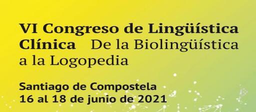 VI Congreso de Lingüística Clínica. De la Biolingüística a la Logopedia. Santiago de Compostela