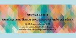 Simposio ILG 2018: Variedades lingüísticas en contacto na Península Ibérica. Santiago de Compostela