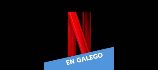 As redes sociais lanzan unha petición en favor de máis contidos audiovisuais en galego na plataforma Netflix